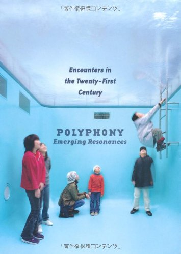 Polyphony: Emerging Resonances; Encounters In The Twenty-First Century