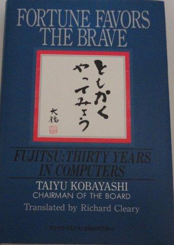Fortune Favors the Brave : Fujitsu : Thirty Years in Computers: Kobayashi, Taiyu with Richard ...