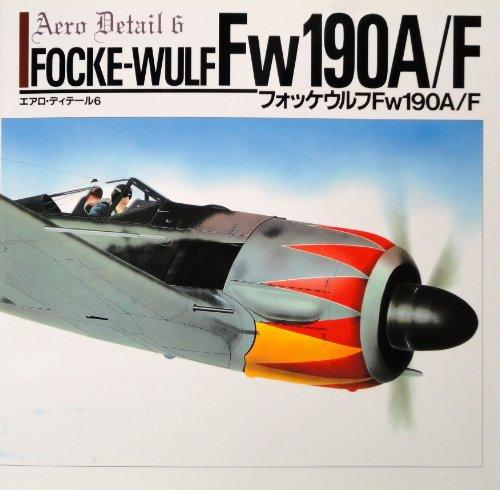 Focke-Wulf Fw 190A/F - Aero Detail 6 (English and Japanese Edition): Nohara, Shigeru; Shiwaku,...