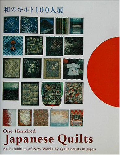 One Hundred Japanese Quilts an Exhibition of New Works By Quilt Artists in Japan: Tadanobu Seto, ...