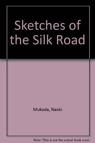 Sketches of the Silk Road: Mukoda, Naoki