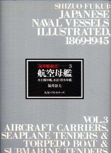 9784584170236: Japanese Naval Vessels Illustrated, 1869-1945, Vol. 3: Aircraft Carriers, Seaplane Tenders & Torpedo Boat & Submarine Tenders
