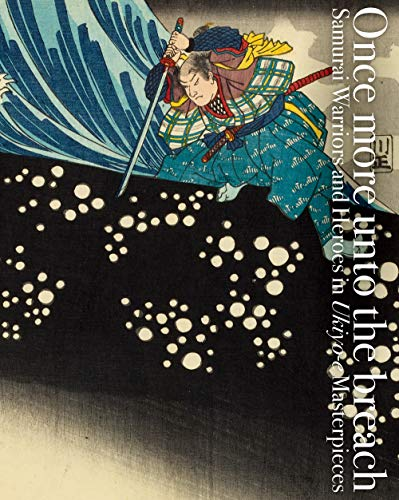9784756252838: Once More Unto the Breach: Samurai Warriors and Heroes in Ukiyo-e Masterpieces