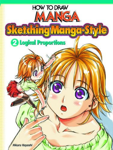 How To Draw Manga: Sketching Manga-Style Vol. 2: Logical Proportions (How to Draw Manga (...