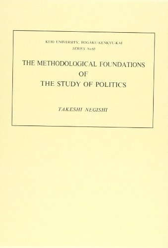 THE METHODOLOGICAL FOUNDATIONS OF THE STUDY OF POLITICS.: Negishi, Taskeshi
