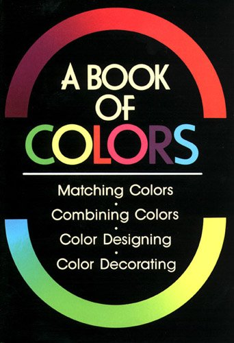 A book of colors: Matching colors, combining colors, color designing, color decorating: Kobayashi, ...