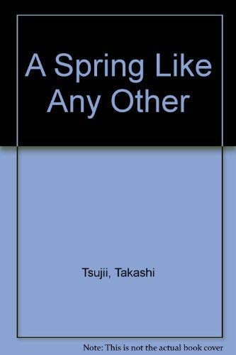 A Spring Like Any Other: Tsujii, Takashi