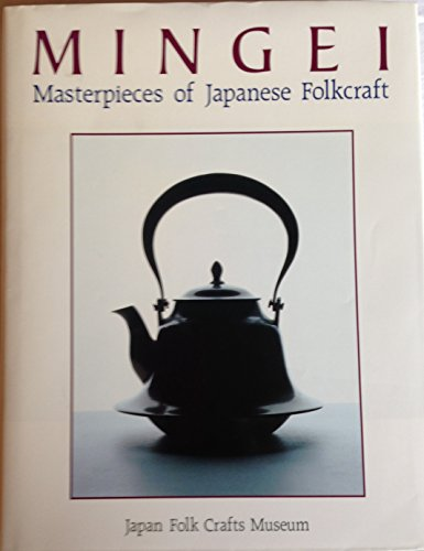 Mingei Masterpieces of Japanese Folkcraft: Japan Folk Crafts