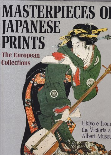 Masterpieces of Japanese Prints: The European Collections Ukiyo-E from the Victoria and Albert ...