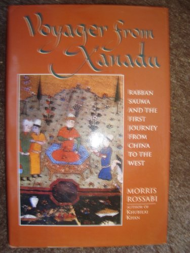 9784770016508: Voyager from Xanadu: Rabban Sauma and the First Journey from China to the West