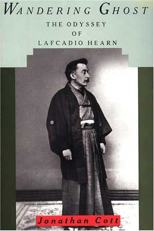 Wandering Ghost: The Odyssey of Lafcadio Hearn: Cott, Jonathan