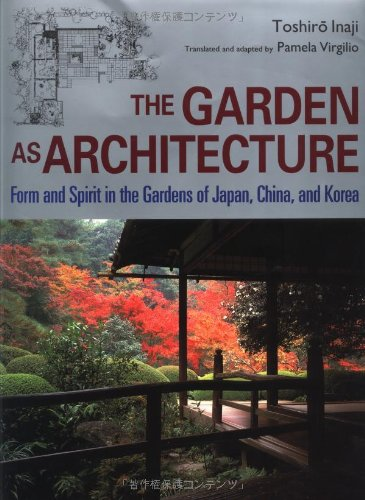 The Garden as Architecture: Form and Spirit in the Gardens of Japan, China, and Korea: Inaji, ...