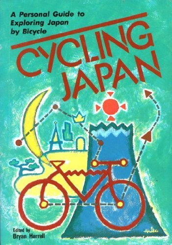 Cycling Japan: A Personal Guide to Exploring Japan by Bicycle: Bryan (editor) Harrell