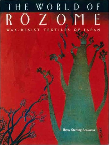 The World of Rozome: Wax-Resist Textiles of Japan: Benjamin, Betsy Sterling