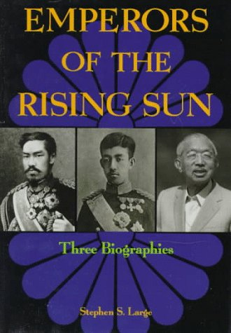 Emperors of the Rising Sun: Three Biographies: Large, Stephen S.