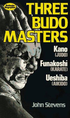Three Budo Masters: Jigaro Kano (Judo), Gichin: John Stevens