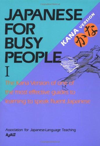 Japanese for Busy People I: Kana Version: AJALT -Assoc. Japanese