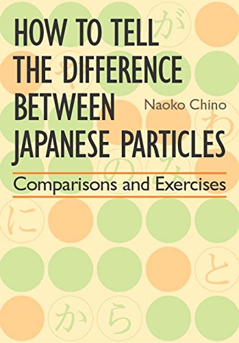 9784770022004: How to Tell the Difference between Japanese Particles: Comparisons and Exercises