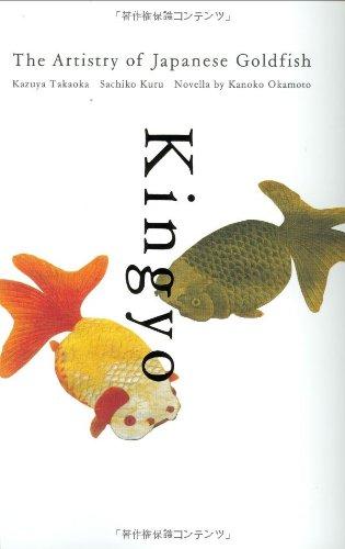 Kingyo: The Artistry of Japanese Goldfish: Okamoto, Kanoko, Takaoka, Kazuya, Kuru, Sachiko, J. ...