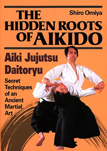 The Hidden Roots of Aikido: Aiki Jujutsu: Omiya, Shiro