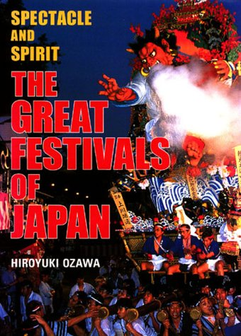 9784770023940: The Great Festivals of Japan: Spectacle and Spirit