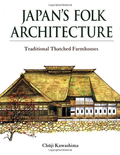Japans Folk Architecture: Traditional Thatched Farmhouses: Chuji Kawashima