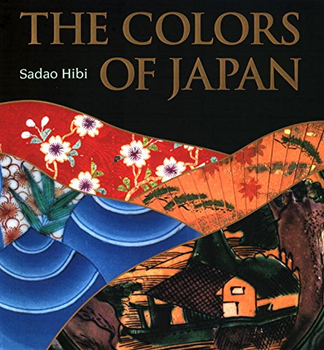 The Colors of Japan: Background, Characteristics and Creation: Hibi, Sadao;Fukuda, Kunio