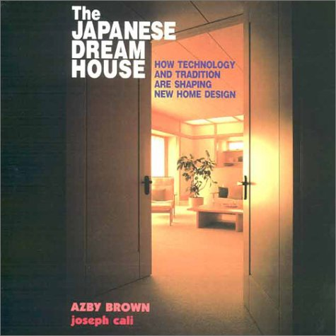 The Japanese Dream Home : How Technology and Tradition are Shaping New Home Design: Brown, Adzy