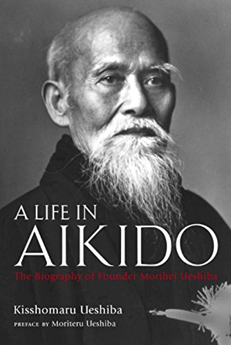 9784770026170: A Life in Aikido: The Biography of Founder Morihei Ueshiba