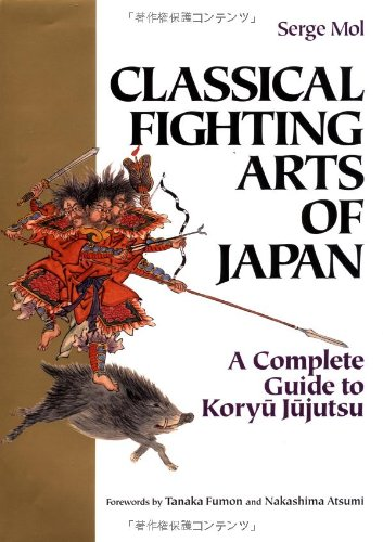 9784770026194: Classical Fighting Arts of Japan: A Complete Guide to Koryu Jujutsu (Bushido--The Way of the Warrior)