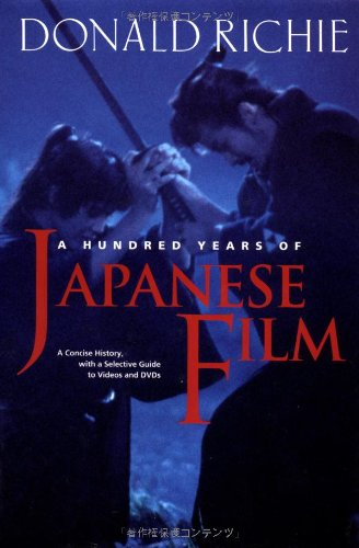 9784770026828: A Hundred Years of Japanese Film: A Concise History, with a Selective Guide to Videos and DVDs