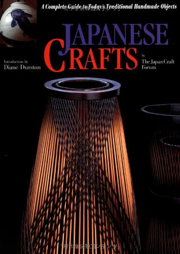Japanese Crafts: A Complete Guide to Today's: Craft Forum Japan