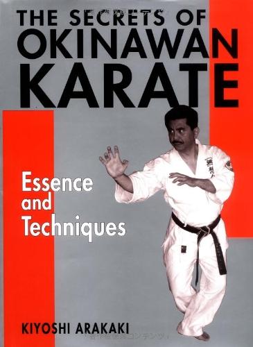 The Secrets of Okinawan Karate: Essence and: Arakaki, Kiyoshi