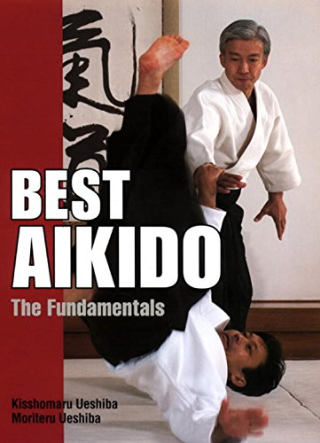 Best Aikido: The Fundamentals (Illustrated Japanese Classics): Ueshiba, Kisshomaru, Ueshiba,