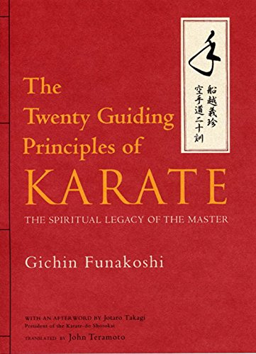 The Twenty Guiding Principles of Karate: The Spiritual Legacy of the Master: Funakoshi, Gichin; ...