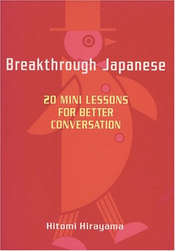 Breakthrough Japanese: 20 Mini Lessons for Better: Hirayama, Hitomi