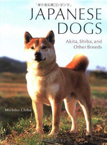 Japanese Dogs: Akita, Shiba, and Other Breeds: Michiko Chiba