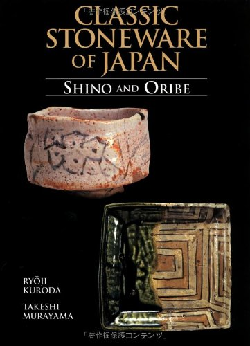 Classic Stoneware of Japan: Shino and Oribe