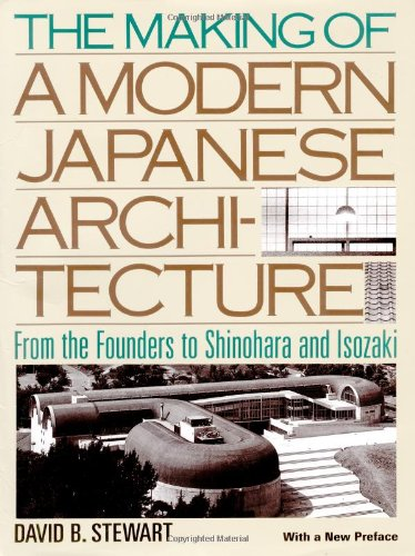 The Making of a Modern Japnese Architecture: From the Founders to Shinohara and Isozaki: Stewart, ...