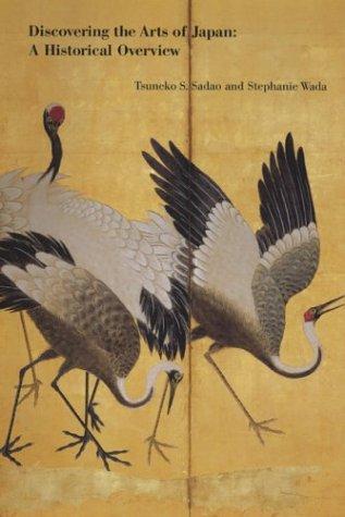Discovering the Arts of Japan: A Historical Overview: Tsuneko S. Sadao; Stephanie Wada