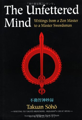 9784770029478: The Unfettered Mind: Writings from a Zen Master to a Master Swordsman (The Way of the Warrior Series)