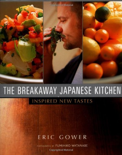The Breakaway Japanese Kitchen : Inspired New Tastes: Gower, Eric