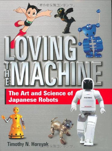 9784770030122: Loving the Machine: The Art and Science of Japanese Robots