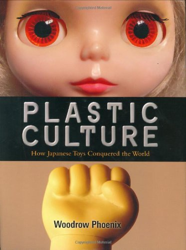 9784770030177: Plastic Culture: How Japanese Toys Conquered the World