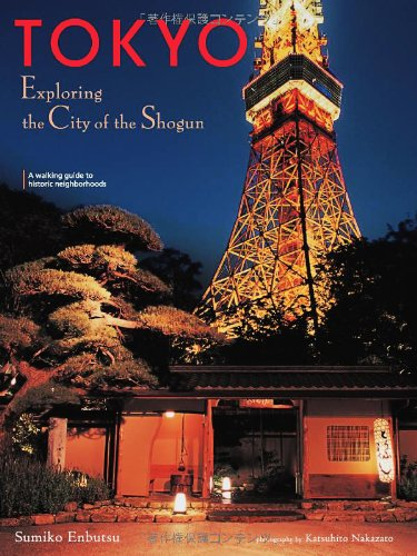 Tokyo: Exploring the City of the Shogun: Sumiko Enbutsu; Photographer-Katsuhito