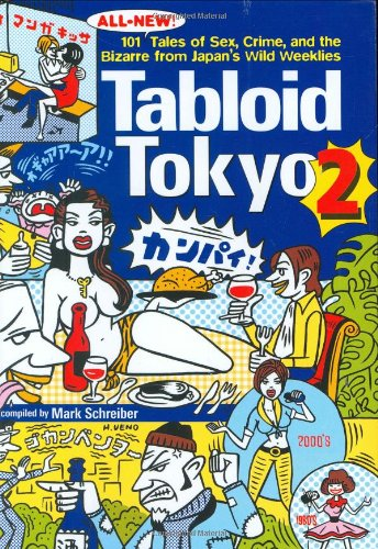 9784770030603: Tabloid Tokyo 2: 101 (All-New) Tales of Sex, Crime, and the Bizarre from Japan's Wild Weeklies