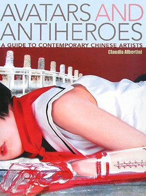 9784770030719: Avatars and Antiheroes: A Guide to Contemporary Chinese Artists