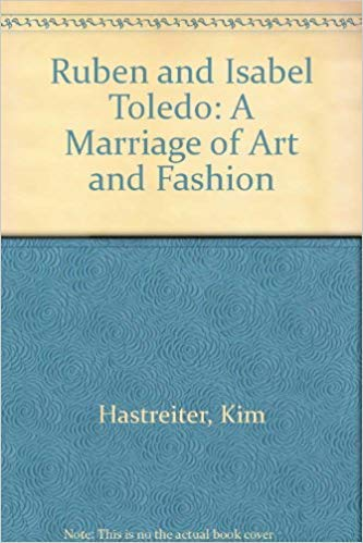 Ruben and Isabel Toledo: A Marriage of Art and Fashion: Visionaire; text by Alix Browne, Kim ...