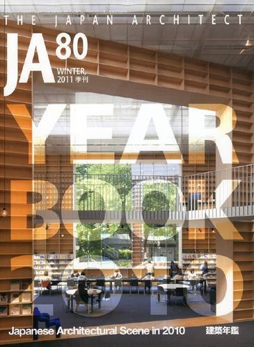 JA 80 - Yearbook 2010. Japanese Architectural Scene In 2010