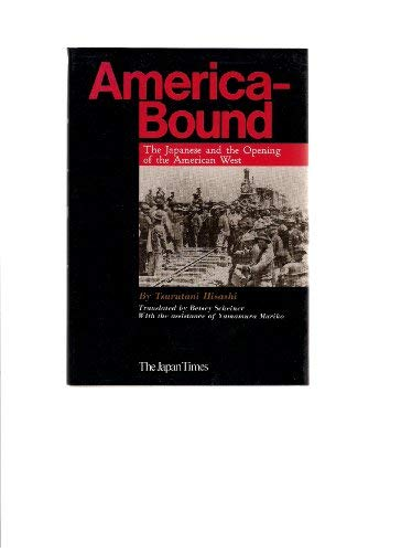 America-bound: The Japanese and the opening of the American West: Tsurutani, Hisashi